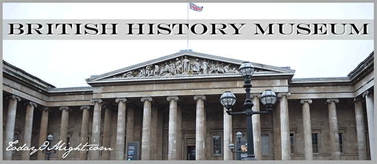 todayimight.com | London | British History Museum