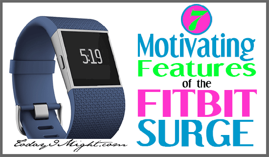 todayimight.com | 7 Motivating Features of the New FitBit Surge | Title