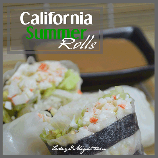 todayimight.com | California Summer Rolls | Easy to make, and delicious to eat!