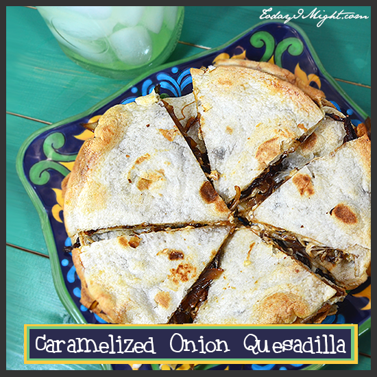 todayimight.com | Caramelized Onion Quesadilla