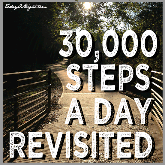 todayimight.com | 30,000 Steps Revisited