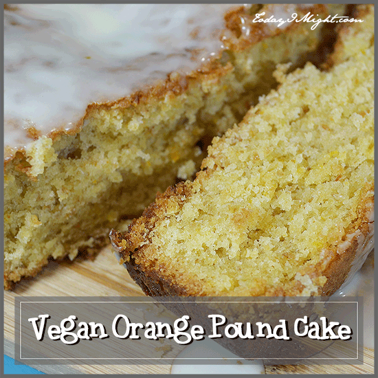todayimight.com | Vegan Orange Pound Cake