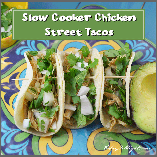 todayimight.com | Slow Cooker Chicken Street Tacos Recipe